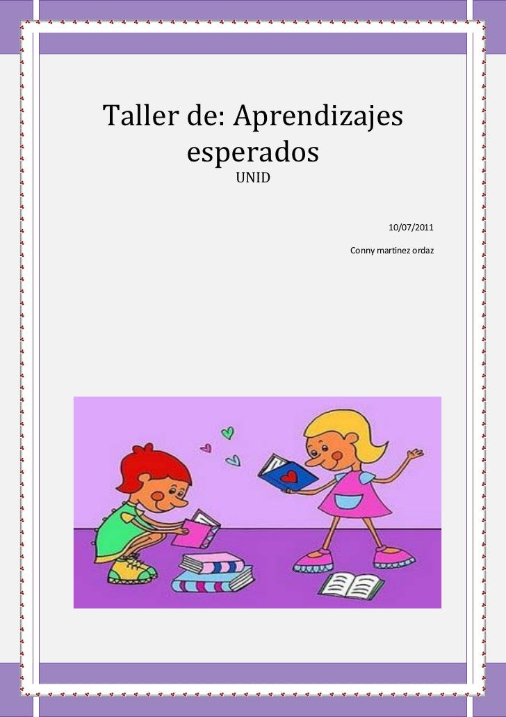 Taller de: Aprendizajes       esperados          UNID                           10/07/2011                  Conny martinez...