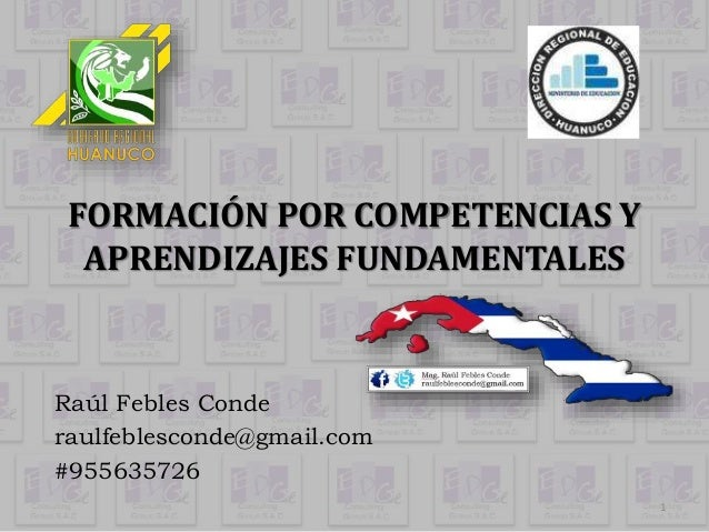 FORMACIÓN POR COMPETENCIAS Y  APRENDIZAJES FUNDAMENTALES  Raúl Febles Conde  raulfeblesconde@gmail.com  #955635726  1