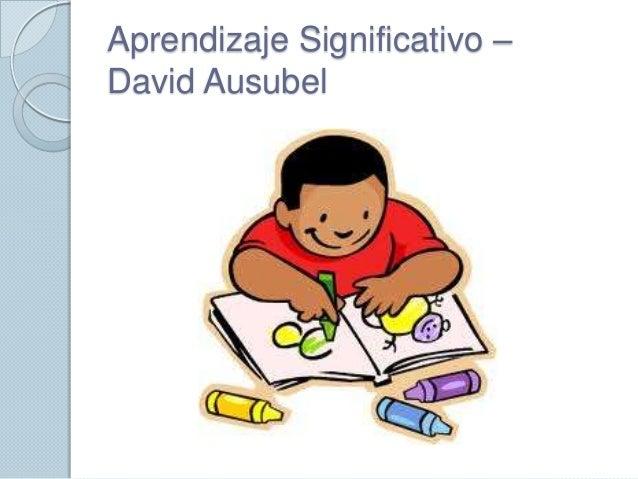 Aprendizaje Significativo –David Ausubel