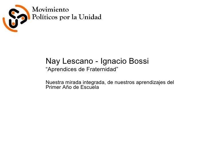 "<ul><li>Nay Lescano - Ignacio Bossi </li></ul><ul><li>"" Aprendices de Fraternidad"" </li></ul><ul><li>Nuestra mirada integr..."