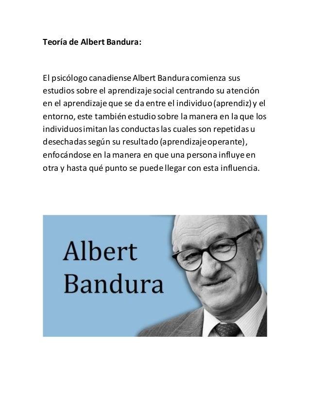 Teoría de Albert Bandura: El psicólogo canadienseAlbert Banduracomienza sus estudios sobre el aprendizajesocial centrando ...