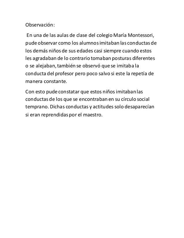 Observación: En una de las aulasde clase del colegio María Montessori, pude observar como los alumnosimitabanlas conductas...