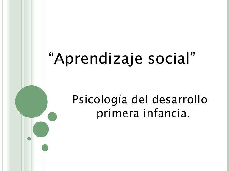 """"""" Aprendizaje social"""" Psicología del desarrollo primera infancia."""