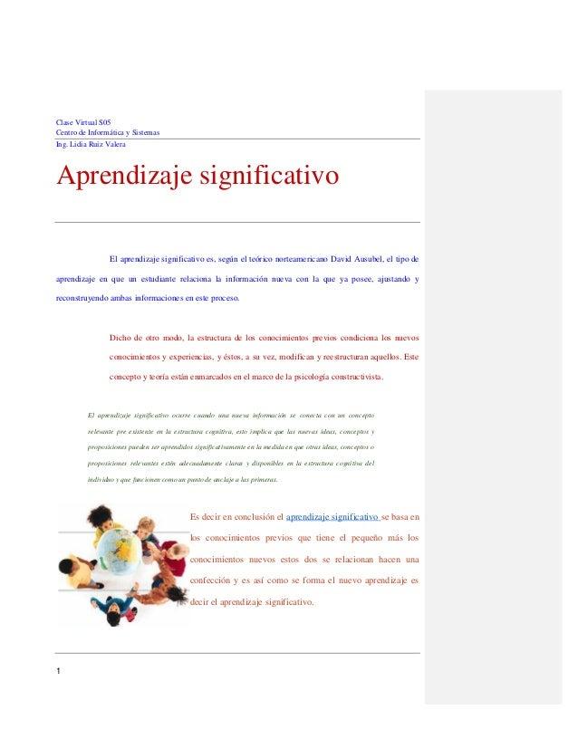 Clase Virtual S05 Centro de Informática y Sistemas Ing. Lidia Ruiz Valera 1 Aprendizaje significativo El aprendizaje signi...