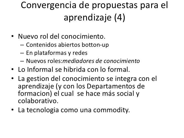 Convergencia de propuestas para el aprendizaje(4)<br />Nuevo rol del conocimiento.<br />Contenidosabiertosbotton-up<br />E...