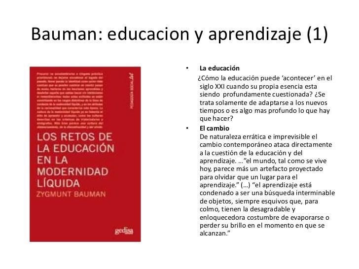 Bauman: educacion y aprendizaje (1)<br />La educación<br />       ¿Cómo la educación puede 'acontecer' en el siglo XXI cua...