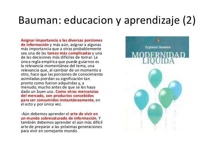 Bauman: educacion y aprendizaje (2)<br />Asignar importancia a las diversas porciones de información y más aún, asignar a ...
