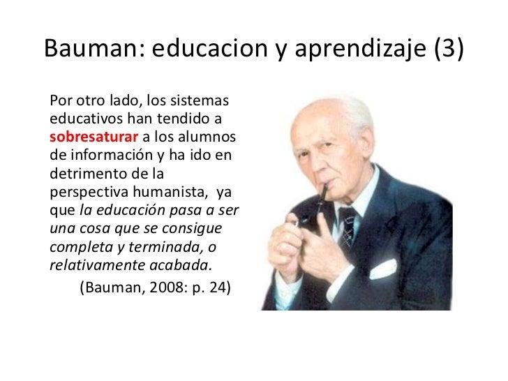 Bauman: educacion y aprendizaje (3)<br />     Por otro lado, los sistemas educativos han tendido a sobresaturar a los alum...
