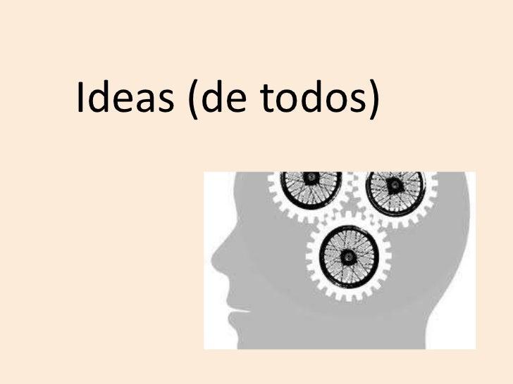 Ideas (de todos)<br />