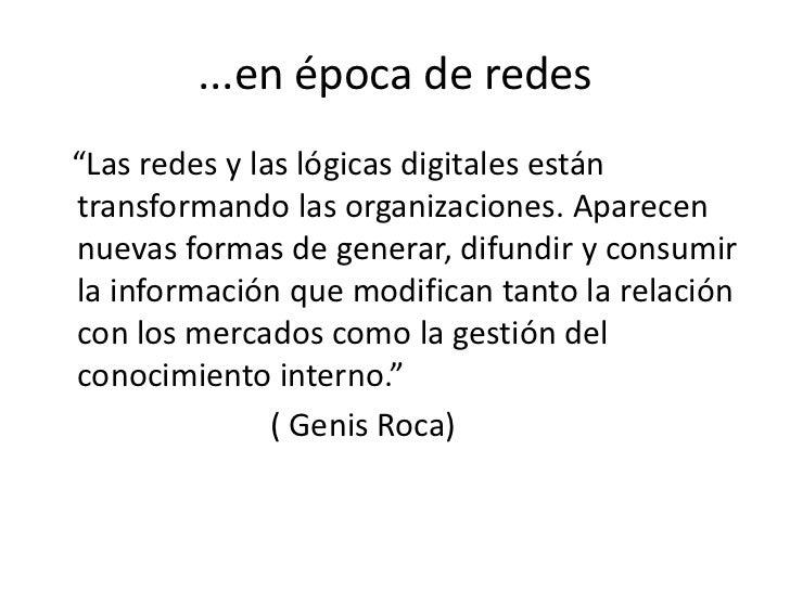 """...en época de redes<br />   """"Las redes y las lógicas digitales están transformando las organizaciones. Aparecen nuevas fo..."""