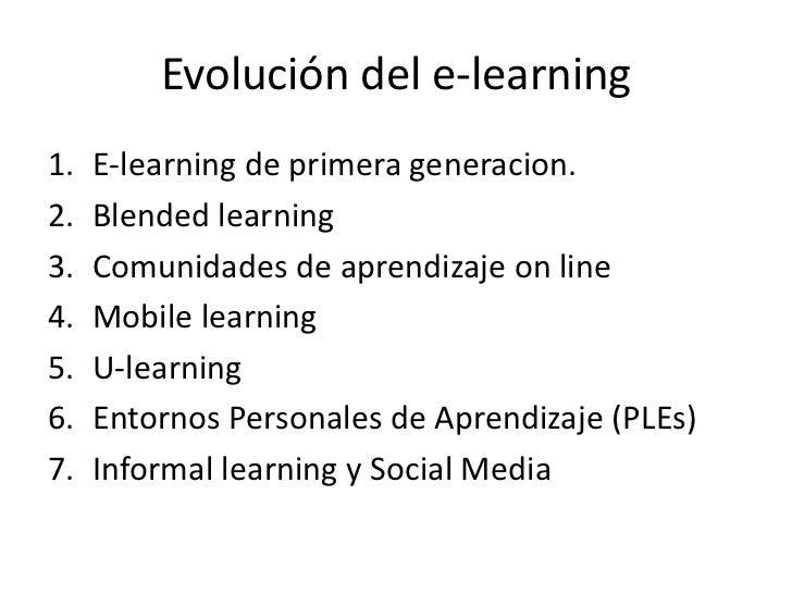 Evolucióndel e-learning<br />E-learning de primera generacion.<br />Blendedlearning<br />Comunidades de aprendizaje on lin...