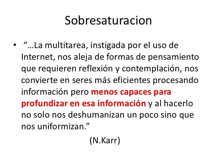 """Sobresaturacion<br />""""…La multitarea, instigada por el uso de Internet, nos aleja de formas de pensamiento que requieren r..."""