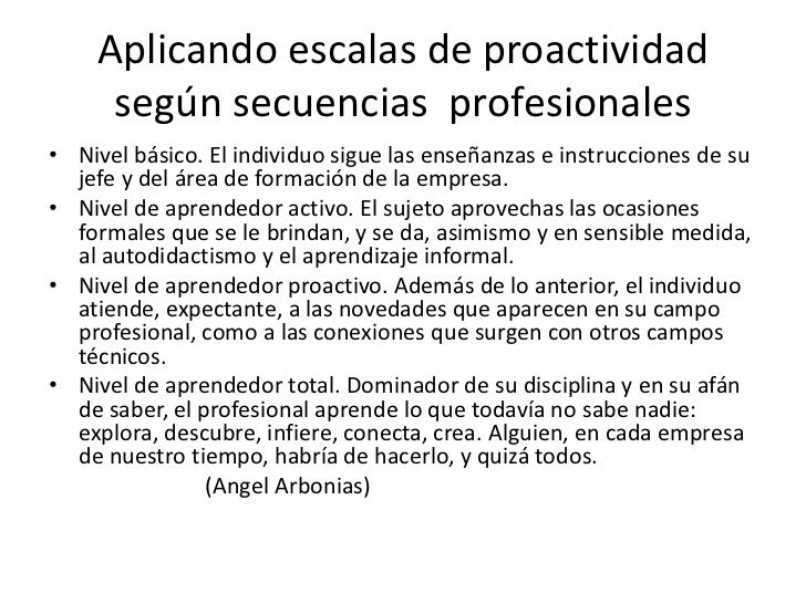 Aplicando escalas de proactividad según secuencias  profesionales<br />Nivel básico. El individuo sigue las enseñanzas e i...