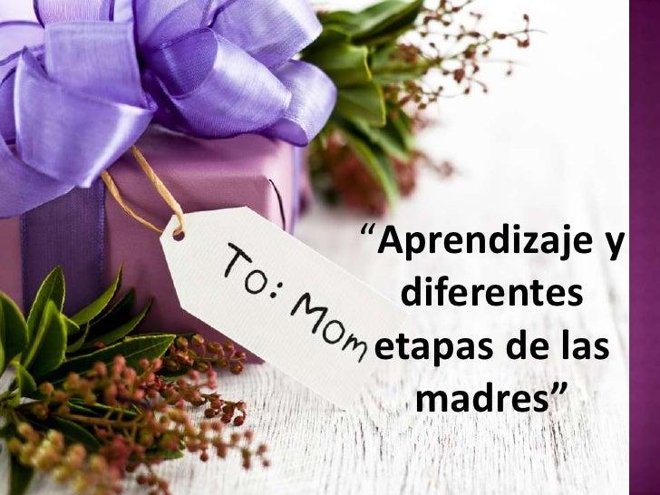 """""""Aprendizaje y diferentes etapas de las madres"""" <br />"""