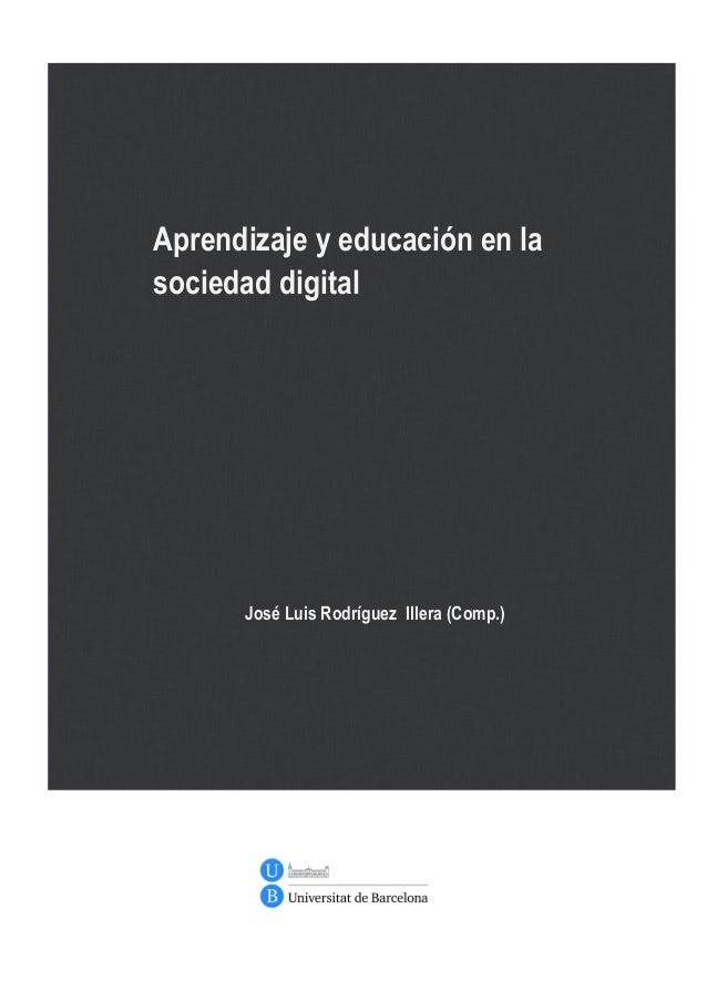Aprendizaje y educación en la sociedad digital José Luis Rodríguez Illera (Comp.)