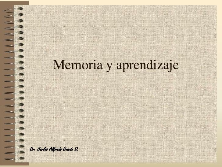 Memoria y aprendizajeDr. Carlos Alfredo Oviedo D.