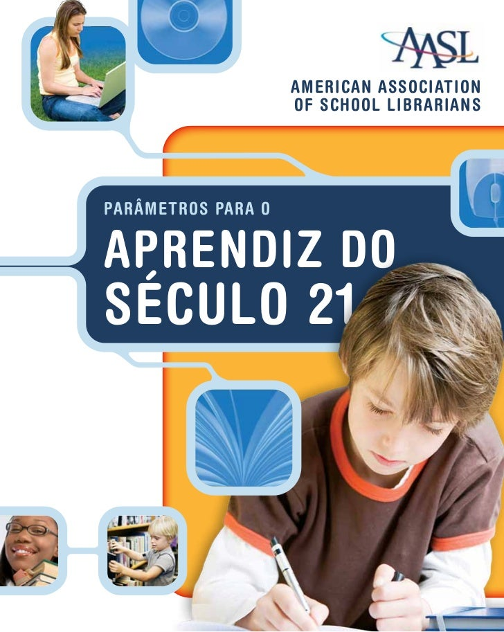 AMERICAN ASSOCIATION                    OF SCHOOL LIBRARIANSPARÂMETROS PARA OAPRENDIZ DOSÉCULO 21