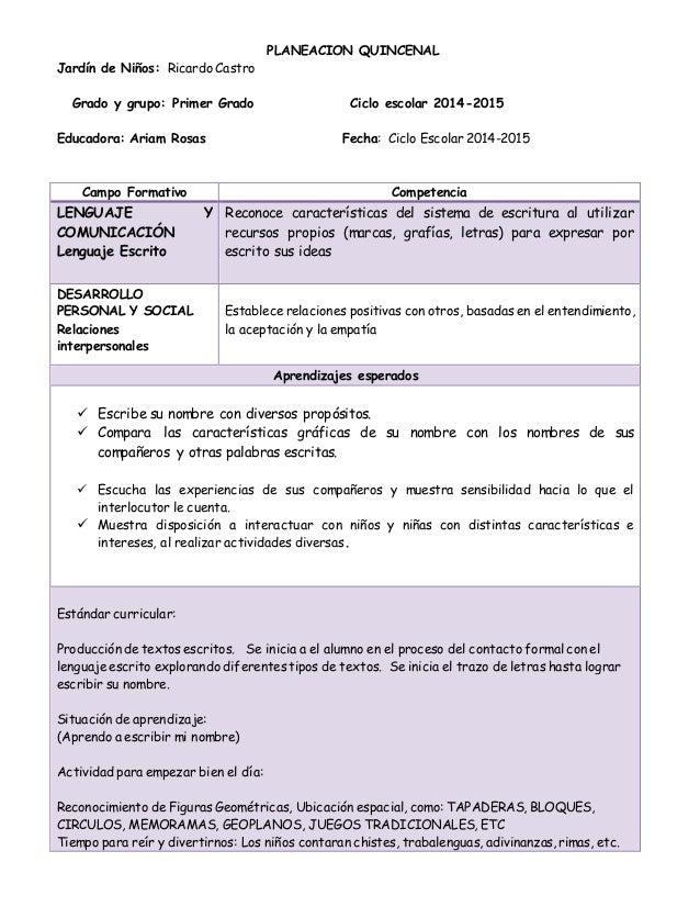 PLANEACION QUINCENAL Jardín de Niños: Ricardo Castro Grado y grupo: Primer Grado Ciclo escolar 2014-2015 Educadora: Ariam ...