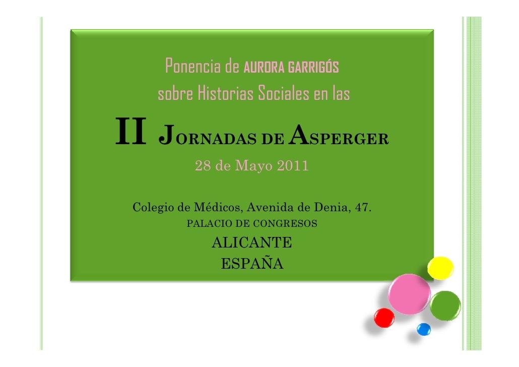 Ponencia de AURORA GARRIGÓS     sobre Historias Sociales en lasII J    ORNADAS DE         ASPERGER           28 de Mayo 20...