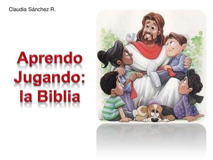Claudia Sánchez R.<br />Aprendo Jugando:<br />la Biblia<br />