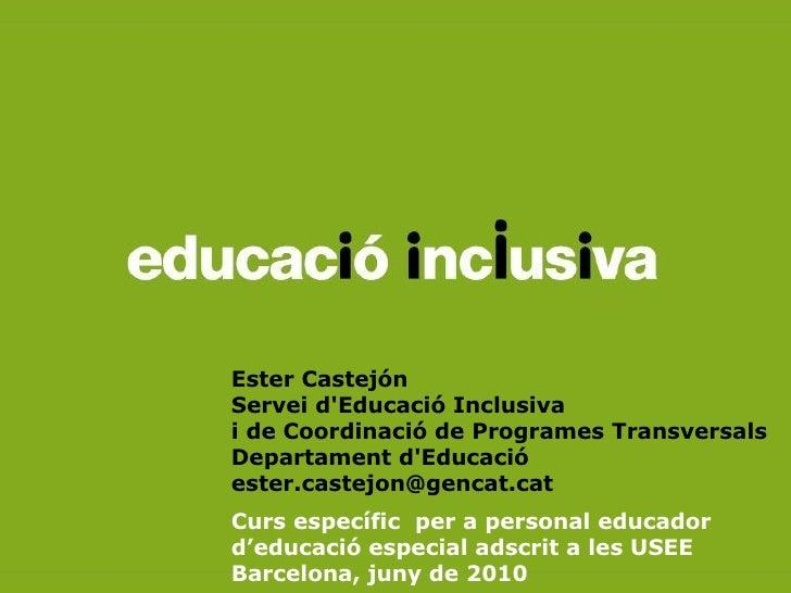 Ester Castejón Servei d'Educació Inclusiva i de Coordinació de Programes Transversals Departament d'Educació ester.castejo...