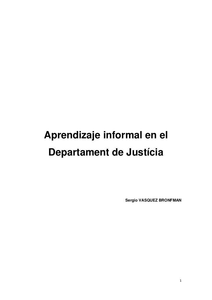 Aprendizaje informal en el    Departament de Justícia                     Sergio VASQUEZ BRONFMAN                        ...
