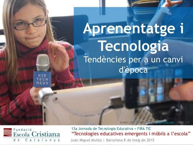 """Aprenentatge i Tecnologia Tendències per a un canvi d'època 13a Jornada de Tecnologia Educativa + FIRA TIC """"Tecnologies ed..."""