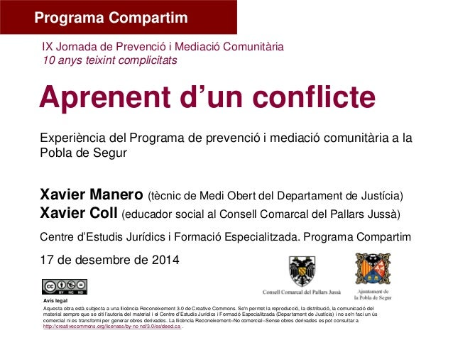 Experiència del Programa de prevenció i mediació comunitària a la Pobla de Segur Aprenent d'un conflicte Xavier Manero (tè...