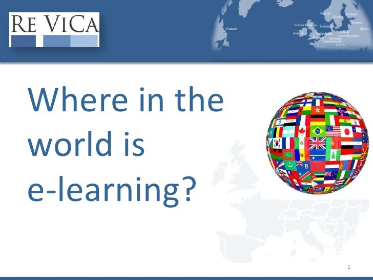 Where in the world is e-learning?<br />1<br />