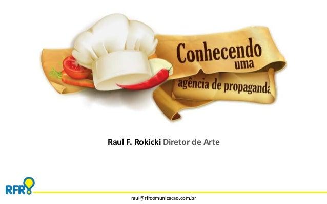 Raul F. Rokicki Diretor de Arte  raul@rfrcomunicacao.com.br
