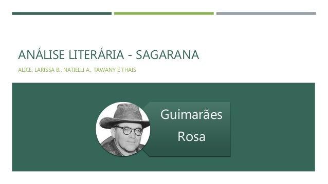 ANÁLISE LITERÁRIA - SAGARANA ALICE, LARISSA B., NATIELLI A., TAWANY E THAIS Guimarães Rosa