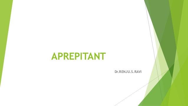 APREPITANT  Dr.RENJU.S.RAVI