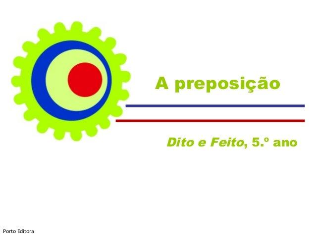 A preposição Dito e Feito, 5.º ano Porto Editora