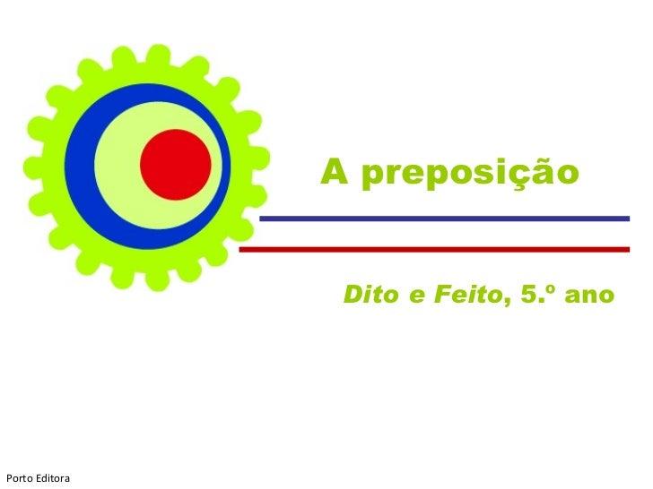 A preposição Dito e Feito , 5.º ano  Porto Editora