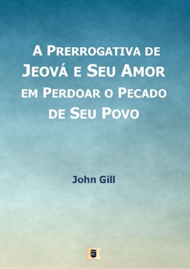 A PRERROGATIVA DE JEOVÁ E SEU AMOR EM PERDOAR O PECADO DE SEU POVO JOHN GILL