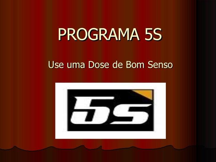 PROGRAMA 5S Use uma Dose de Bom Senso
