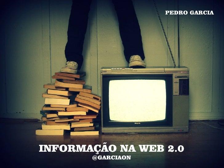 PEDRO GARCIA     INFORMAÇÃO NA WEB 2.0        @GARCIAON