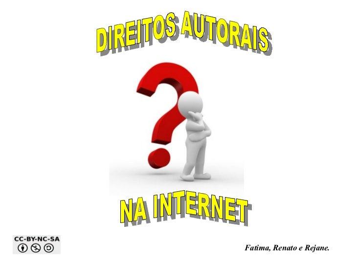 Fatima, Renato e Rejane. NA INTERNET DIREITOS AUTORAIS