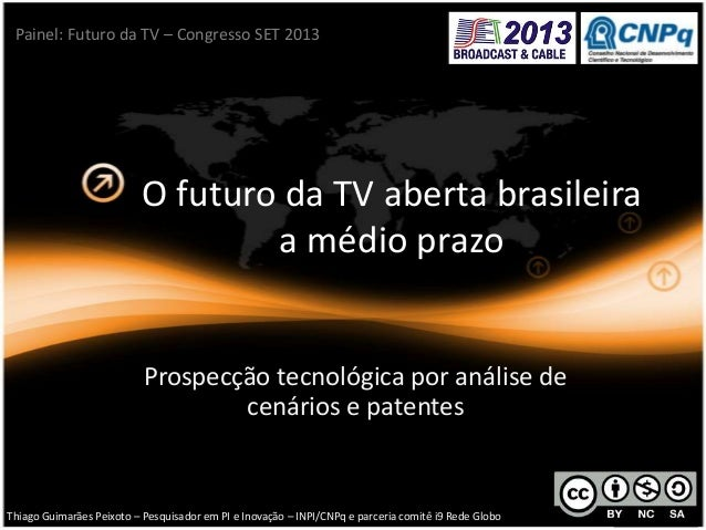 O futuro da TV aberta brasileira a médio prazo Prospecção tecnológica por análise de cenários e patentes Thiago Guimarães ...