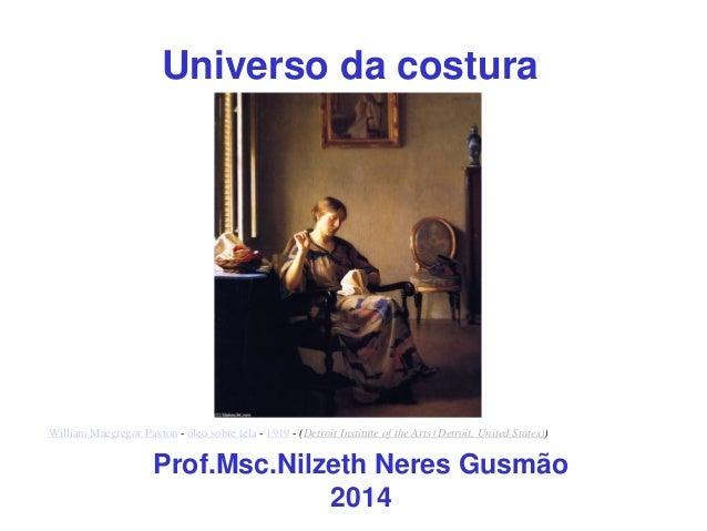 Universo da costura Prof.Msc.Nilzeth Neres Gusmão 2014 William Macgregor Paxton - óleo sobre tela - 1919 - (Detroit Instit...