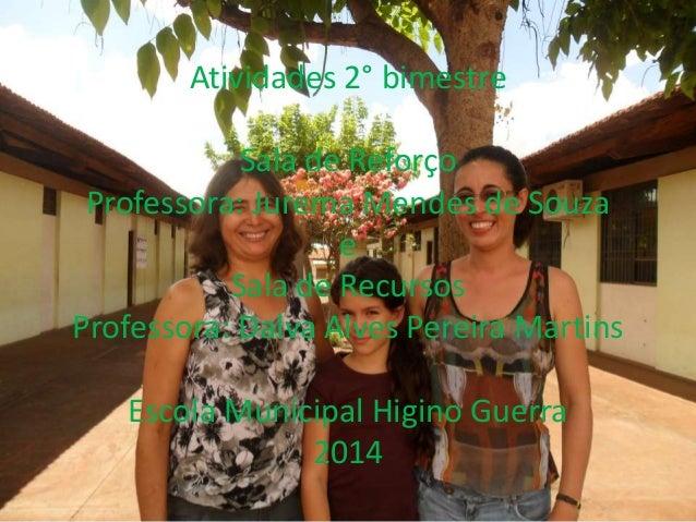 Atividades 2° bimestre Sala de Reforço Professora: Jurema Mendes de Souza e Sala de Recursos Professora: Dalva Alves Perei...