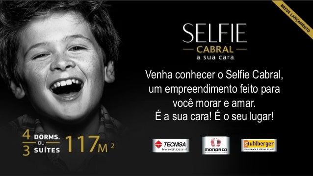 Venha conhecer o Selfie Cabral, um empreendimento feito para você morar e amar. É a sua cara! É o seu lugar!