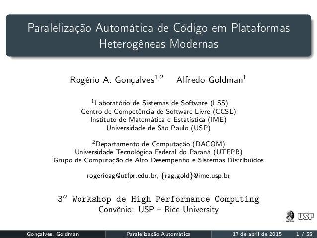 Paralelização Automática de Código em Plataformas Heterogêneas Modernas Rogério A. Gonçalves1,2 Alfredo Goldman1 1Laborató...
