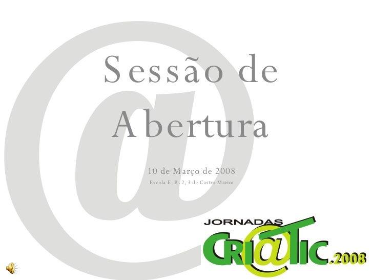 Sessão de Abertura 10 de Março de 2008 Escola E. B. 2, 3 de Castro Marim
