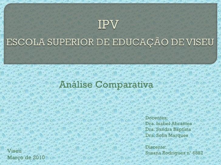 Análise Comparativa Viseu  Março de 2010 Docentes: Dra. Isabel Abrantes Dra. Sandra Baptista Dra. Sofia Marques Discente: ...