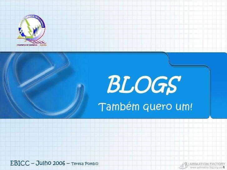 Também   quero  um! BLOGS EBICC – Julho 2006 –  Teresa Pomb 