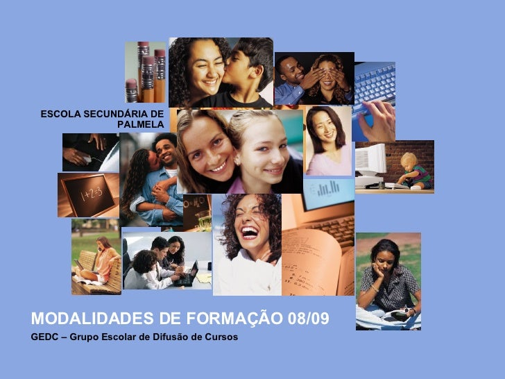 MODALIDADES DE FORMAÇÃO 08/09 ESCOLA SECUNDÁRIA DE PALMELA GEDC – Grupo Escolar de Difusão de Cursos