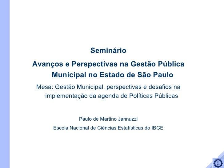 Seminário Avanços e Perspectivas na Gestão Pública Municipal no Estado de São Paulo Mesa: Gestão Municipal: perspectivas e...