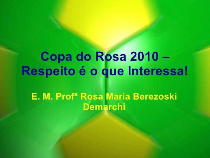 Copa do Rosa 2010 – Respeito é o que Interessa! E. M. Profª Rosa Maria Berezoski Demarchi