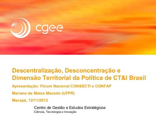 Descentralização, Desconcentração eDimensão Territorial da Política de CT&I BrasilApresentação: Fórum Nacional CONSECTI e ...